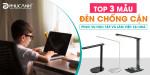 [Tư vấn] Top 3 mẫu đèn chống cận nên có phục vụ học tập và làm việc tại nhà