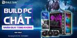 [Khuyến mại] Build PC chất - Nhận quà tặng khủng