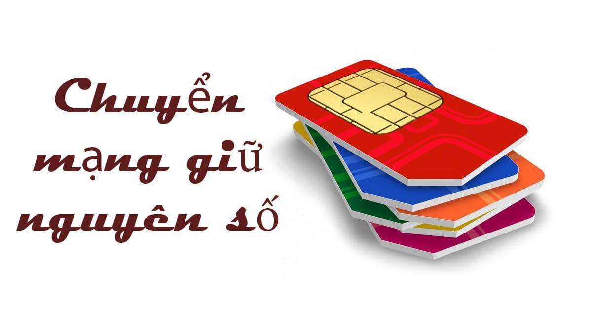 Mẹo nhỏ hướng dẫn chuyển mạng giữ số cho thuê bao điện thoại Viettel, MobiFone, VinaPhone