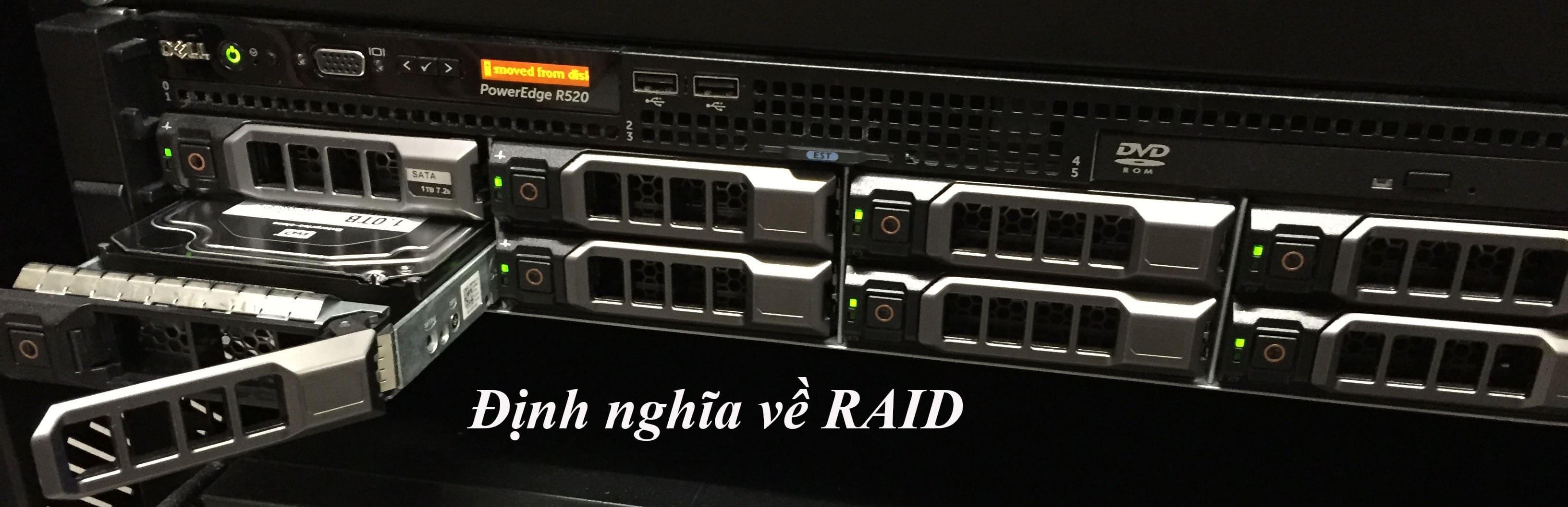 Khái niệm về RAID và tầm quan trọng của RAID đối với hệ thống Server cho doanh nghiệp