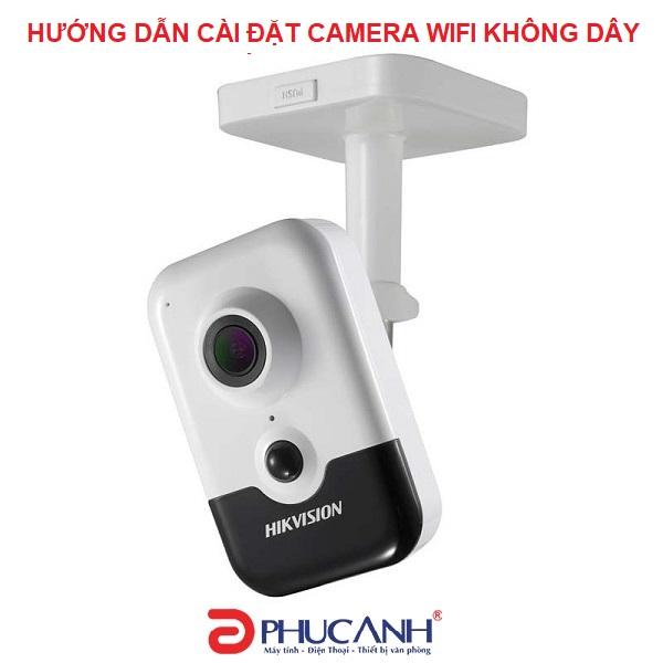 Hướng dẫn cài đặt kết nối wifi cho camera ip wifi không dây trên thị trường