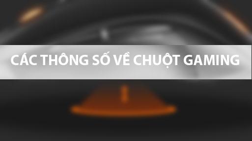 [THỦ THUẬT] - CÁC THÔNG SỐ VỀ CHUỘT GAMING