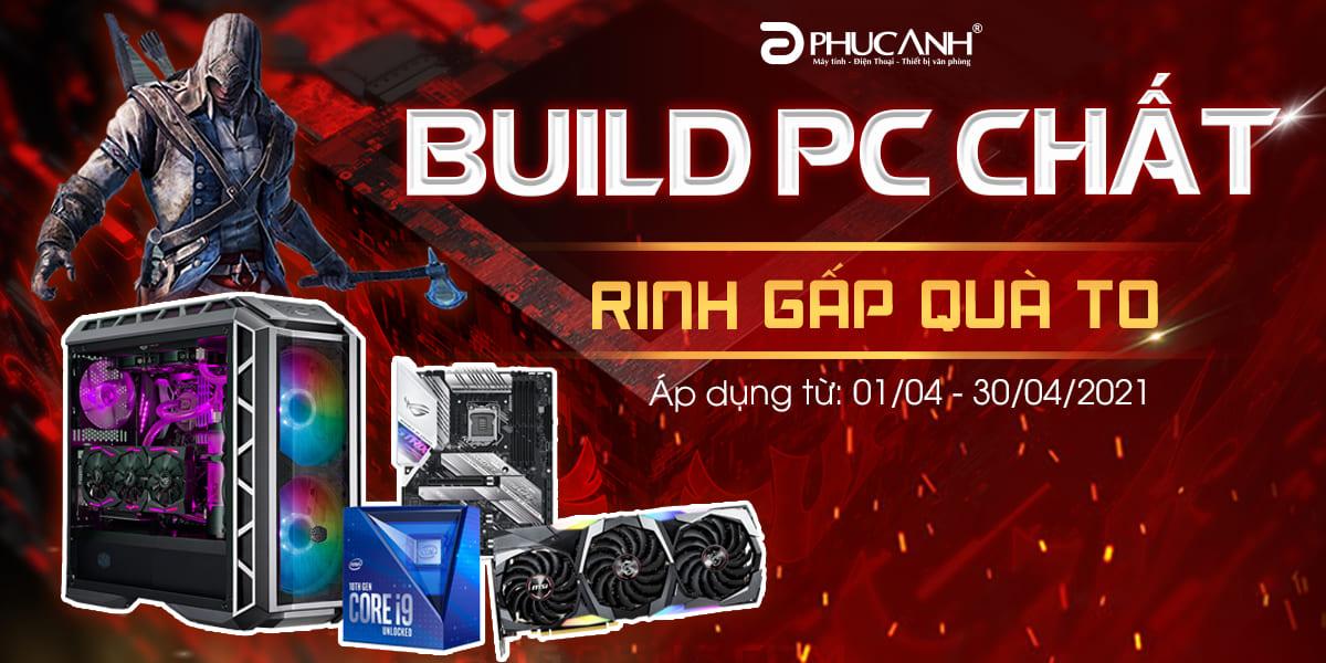 Build PC chất - Rinh gấp quà to