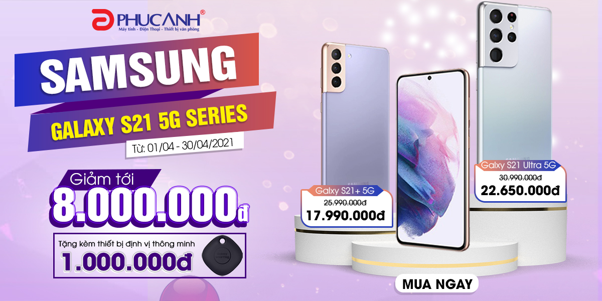 [Khuyến mại] Samsung Galaxy S21 5G Series giảm tới 8 Triệu