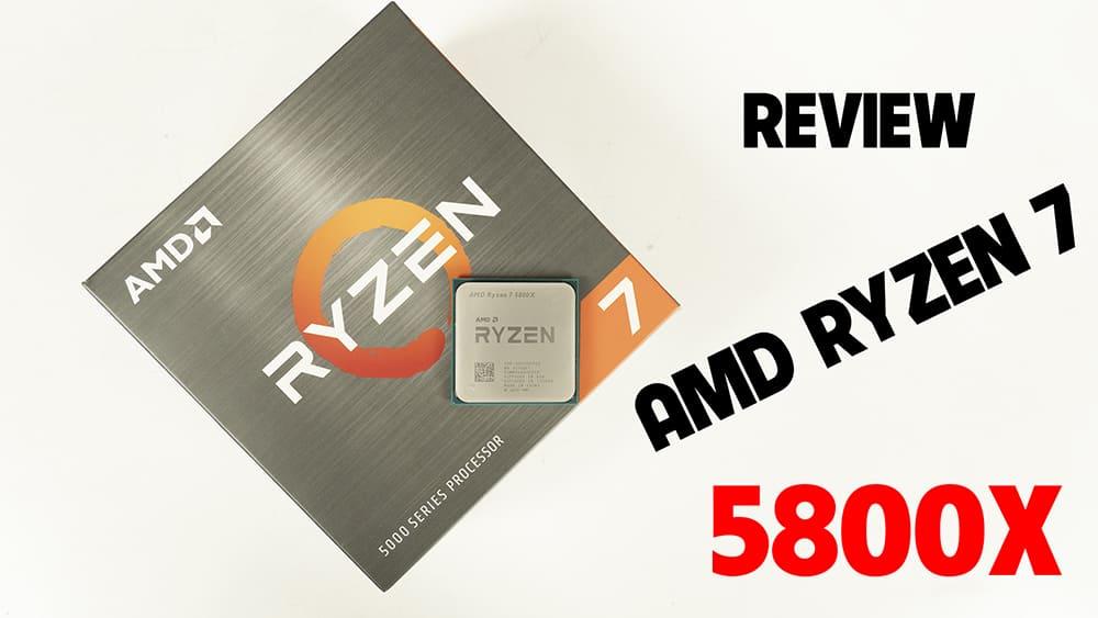 [Reivew] Đánh giá CPU AMD Ryzen 7 5800X