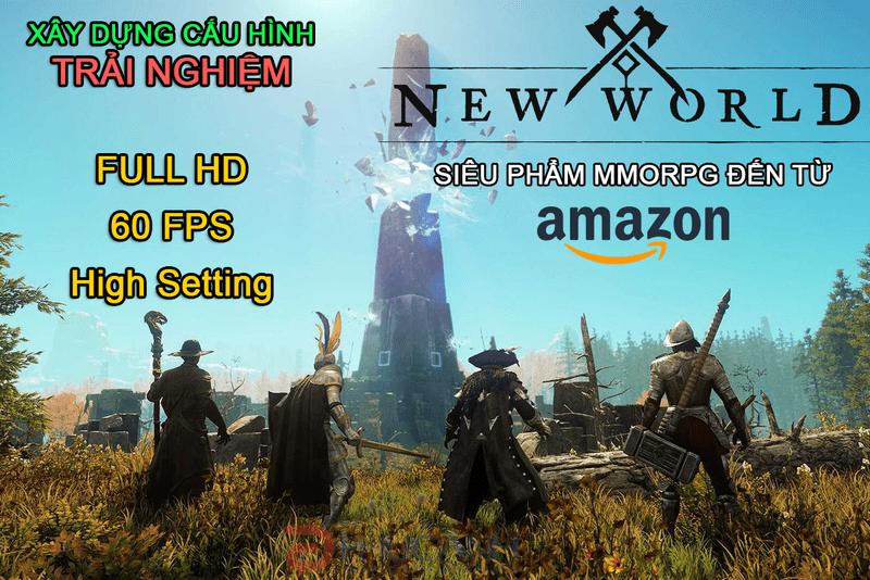 XÂY DỰNG CẤU HÌNH CHƠI SIÊU PHẨM MMORPG - NEW WORLD